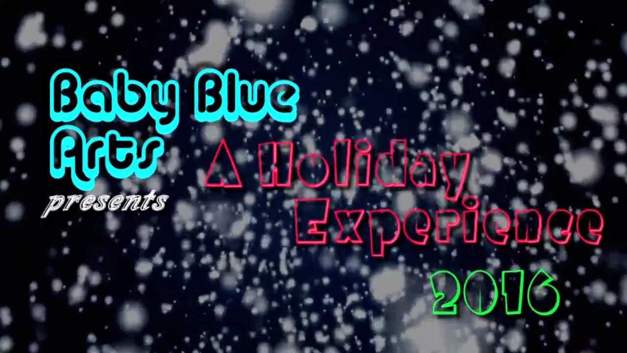 Baby Blue Arts Presents - A Holiday Experience 2016